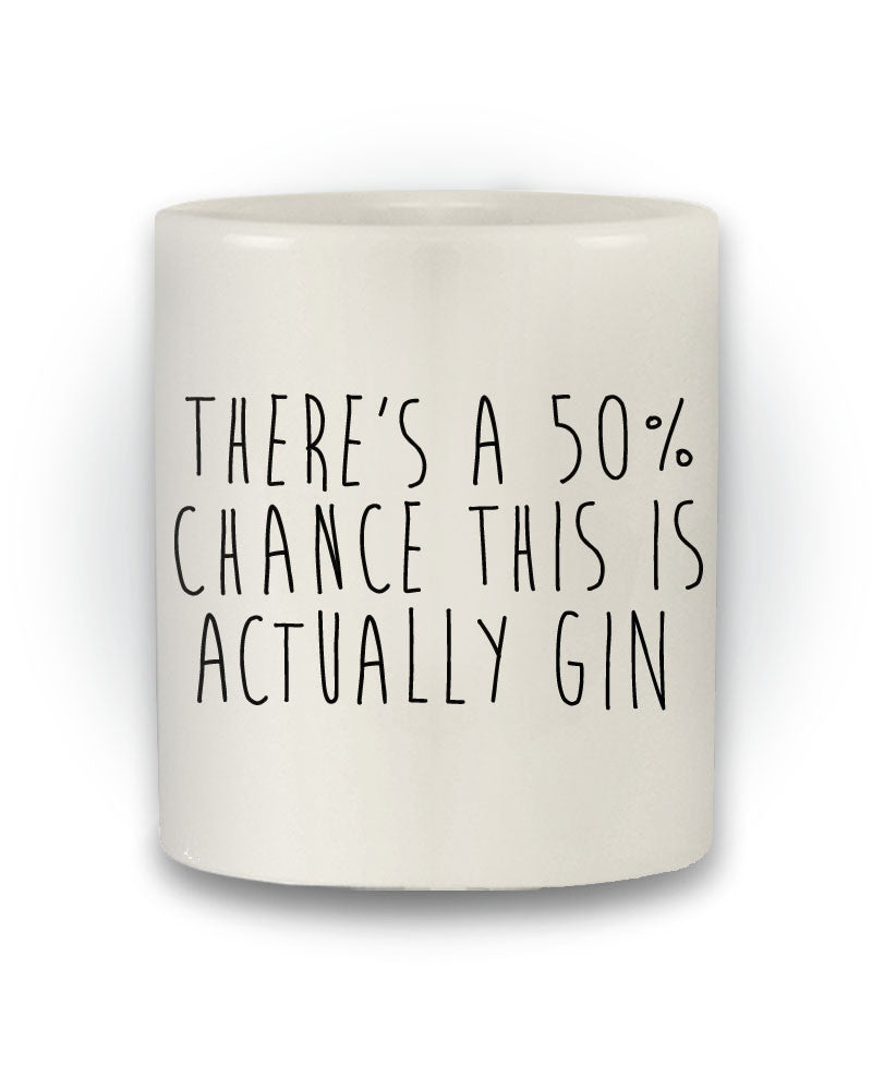 Great Gift 'There Is A 50% Chance This Might Be Gin' Funny Mug