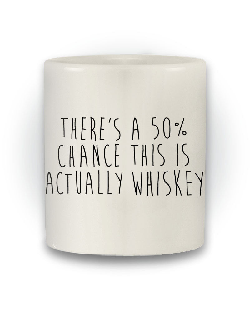 Great Gift 'There Is A 50% Chance This Might Be Whiskey' Funny Mug