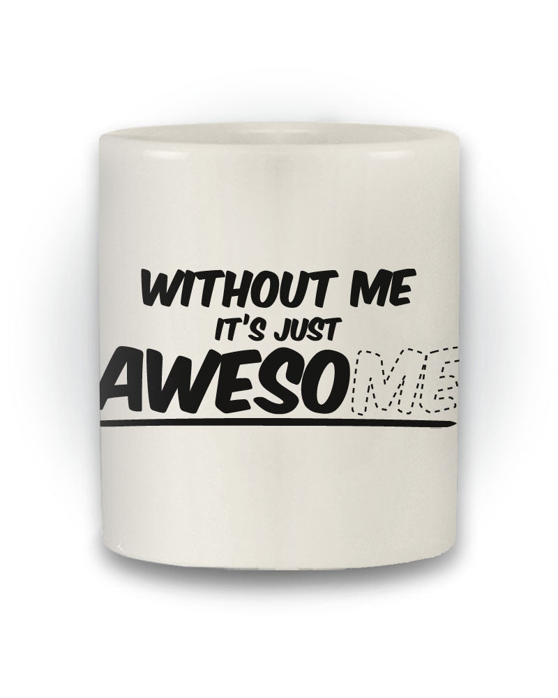 Funny 'Without Me It's Just Awesome' Joke Mug