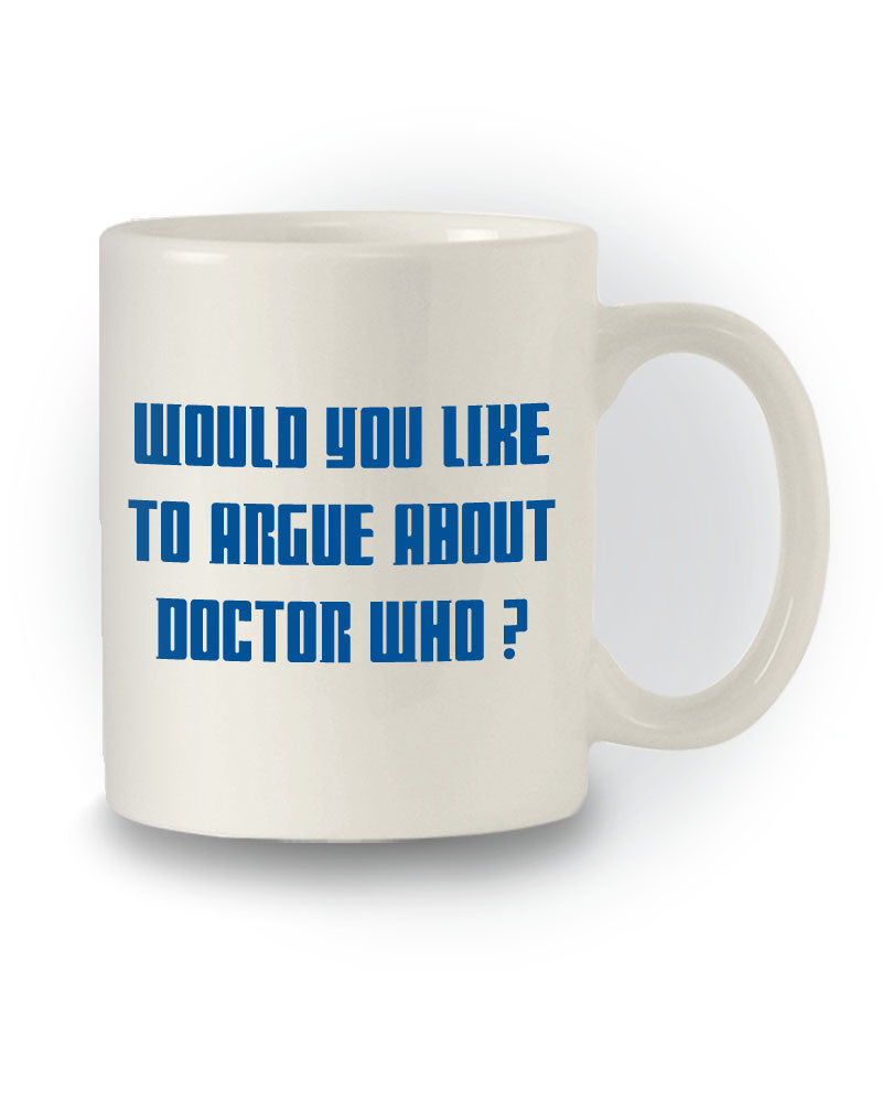 Doctor Who Inspired 'Would You Like To Argue About Doctor Who?' Mug