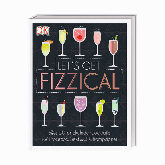 Cocktailbuch - Let`s get Fizzical