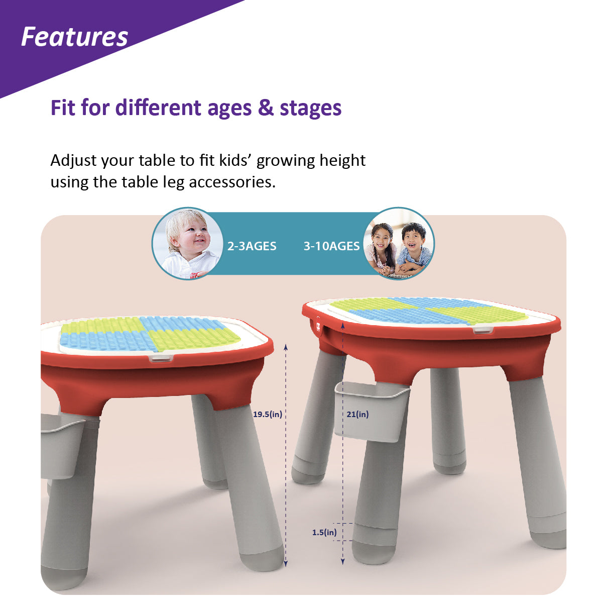Fit for different ages & stages (Adjust your table to fit kids' growing height using the table leg accessories.)