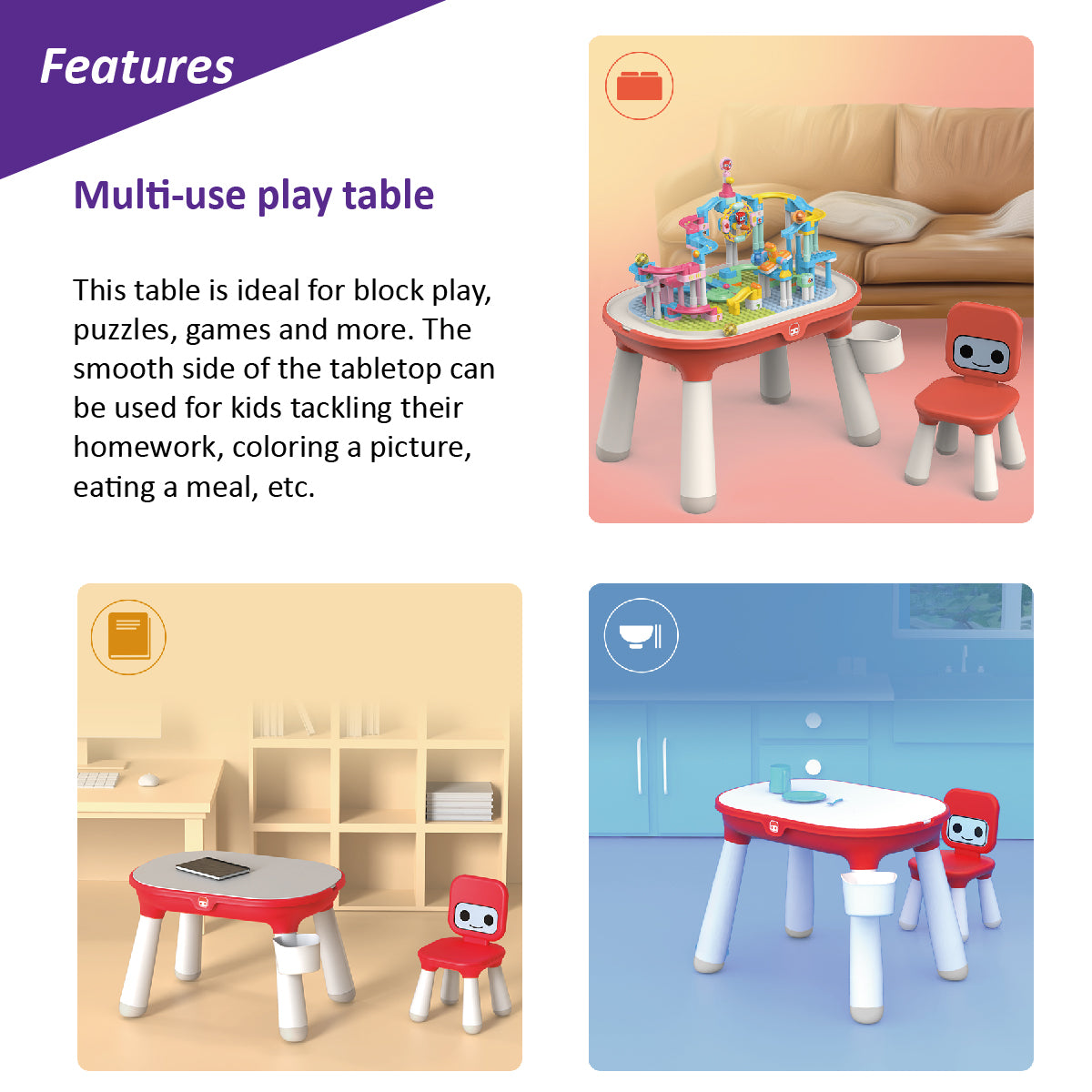 Multi-use play table (This table is ideal for block play, puzzles, games and more. The smooth side of the tabletop can be used for kids tackling their homework, coloring a picture, eating a meal, etc.)