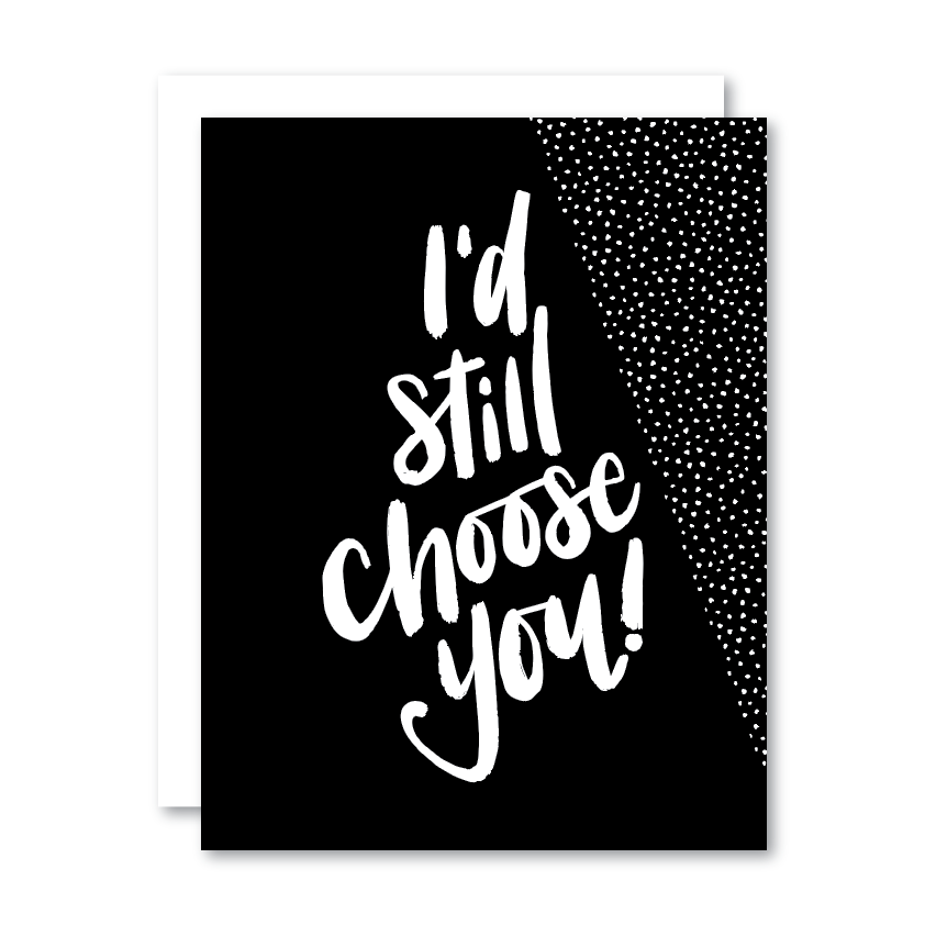 I'd Still Choose You!