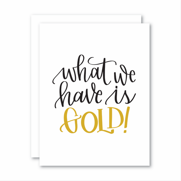 What we have is Gold!