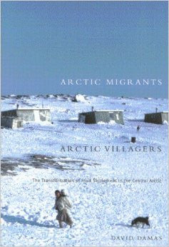 Arctic Migrants/Arctic Villagers: The Transformation of Inuit Settlement in the Central Arctic