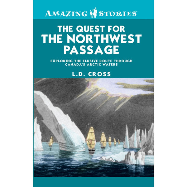 The Quest for the Northwest Passage: Exploring the elusive route through Canada