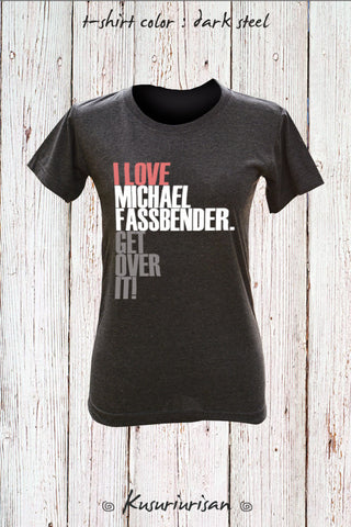 I love Michael Fassbender get over it ver.2 t shirt short sleeve