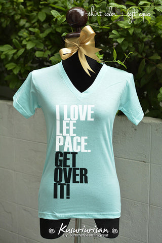 I love Lee Pace get over it t-shirt short sleeve