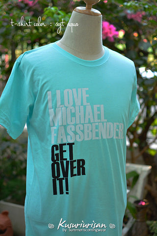 I LOVE Michael Fassbender get over it t shirt short sleeve
