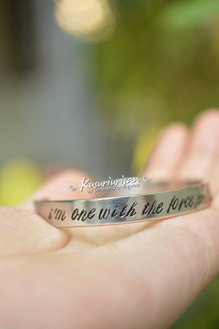 I'm one with the Force and the Force is with me. 8mm HQ stainless steel hand stamped Bracelet Cuff hand writing