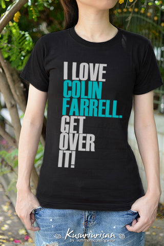 I love Colin Farrell get over it t-shirt -can choose V neck and color