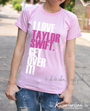 I love Taylor Swift get over it pink ver.t-shirt short sleeve