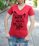 Don't try to be normal,you're not t shirt short sleeve