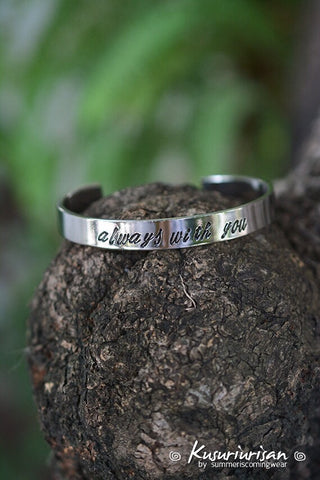 Always with you 8mm hand stamped Bracelet Cuff hand writing font