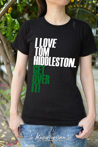 I love Tom Hiddleston get over it white and green text t-shirt short sleeve