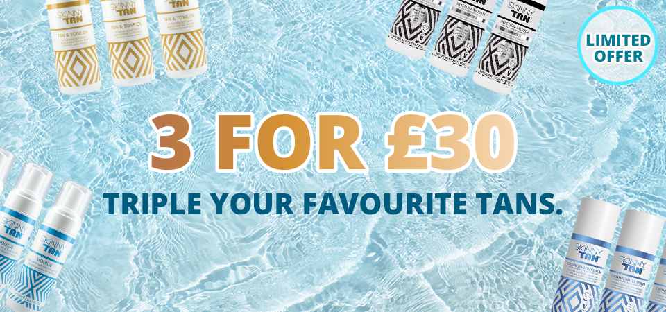 3 for £30 on your favourite tanner.