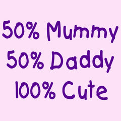 50% Mummy 50% Daddy 100% Cute