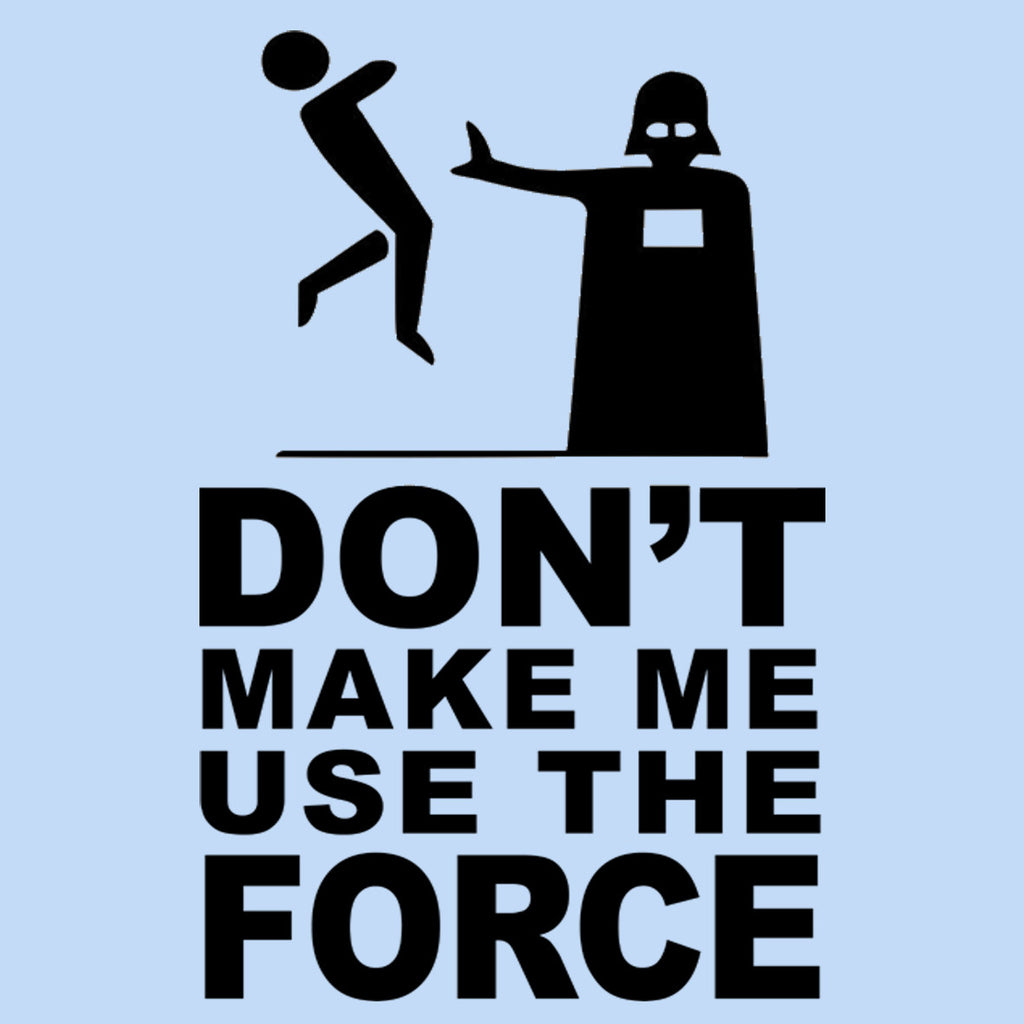 Dont make me use the force