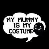 My Mummy is my Costume
