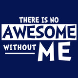 There Is Not Awesome Without Me