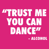 Trust Me You Can Dance - Alcohol
