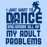 I Just Want To Dance and Ignore All of My Adult Problems