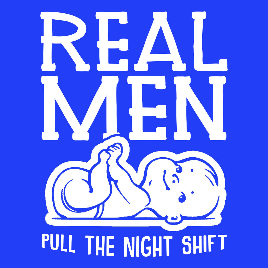 Real Men Pull The Night Shift