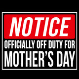 Notice Officially Off Duty For Mother's Day