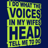 I Do What The Voices In My Wifes Head Tell Me To Do