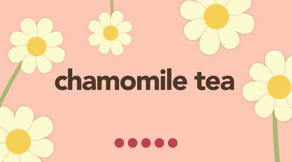 Chamomile Tea; The Simple Base to Many of Your Favorite Teas
