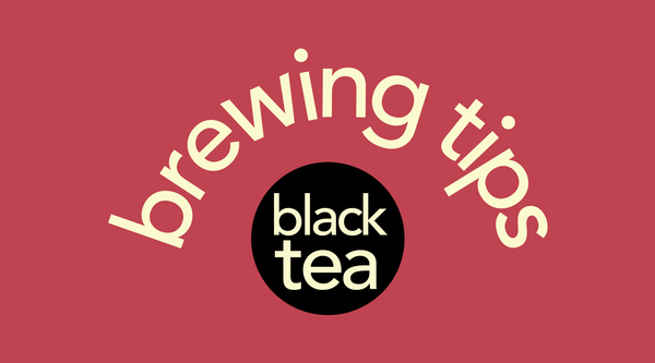 Tea Brewing 101: Black Tea