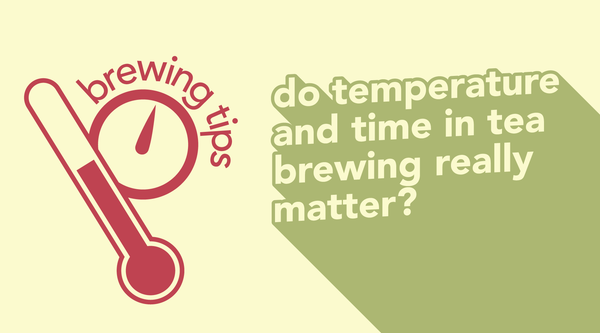 Why Temperature and Time is so Crucial in Tea Brewing