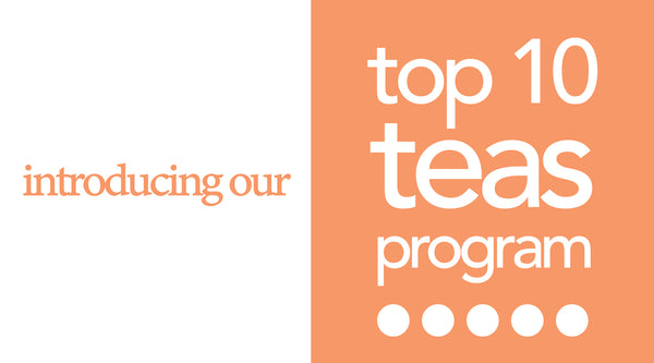 Introducing Our Top 10 Teas Program!