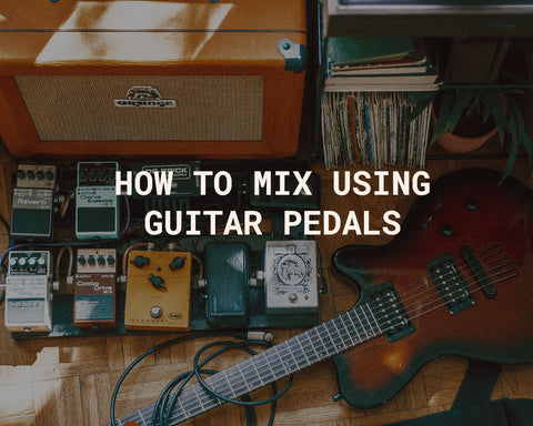 How To Mix Using Guitar Pedals