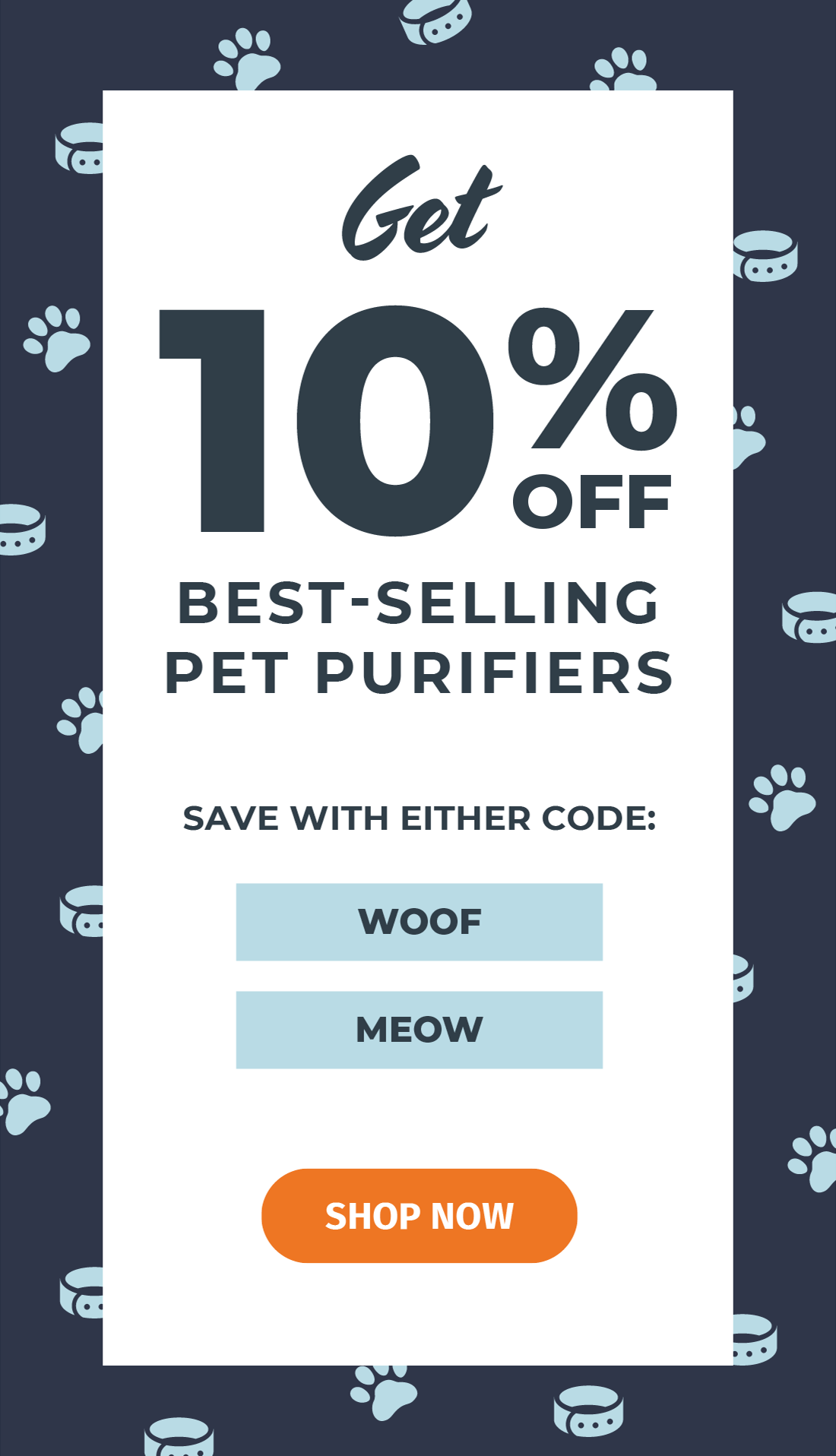 "Get 10% pet purifiers with code ""MEOW"" or ""WOOF"""