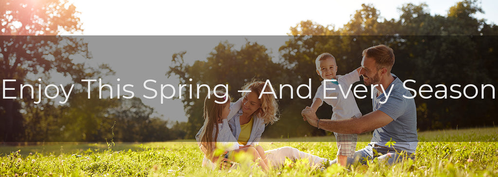 Enjoy This Spring – And Every Season
