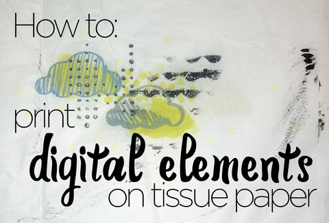 How to Print Digital Elements on Tissue Paper - Tangie Baxter & Co - posted by Karli-Marie
