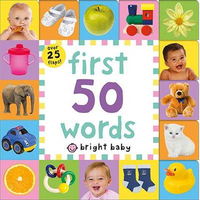 BRIGHT BABY: LIFT FLAP FIRST 50 WORDS