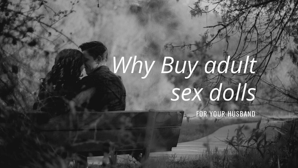 Why buy adult sex dolls for husband? - tpesexdoll.com