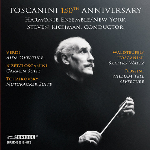 Toscanini 150th Anniversary <br> Harmonie Ensemble/New York <br> Steven Richman, conductor <br> BRIDGE 9493