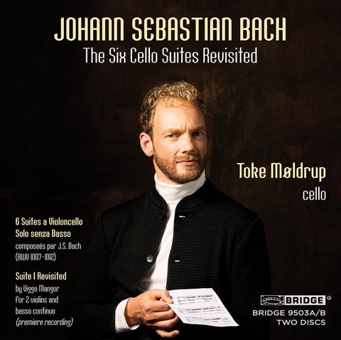 Johann Sebastian Bach: The Six Cello Suites Revisited <br> Toke Møldrup, cello <br> BRIDGE 9503A/B