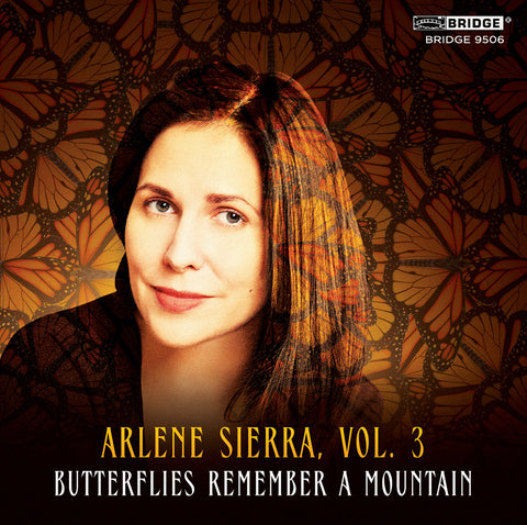 Arlene Sierra: Butterflies Remember a Mountain <BR> BRIDGE 9506