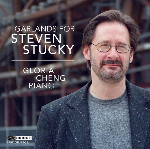 Garlands for Steven Stucky <br> Gloria Cheng, piano <br> BRIDGE 9509