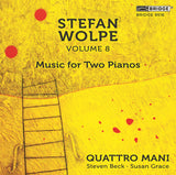 Stefan Wolpe: Volume 8 - Music for Two Pianos <br> Quattro Mani <br> BRIDGE 9516
