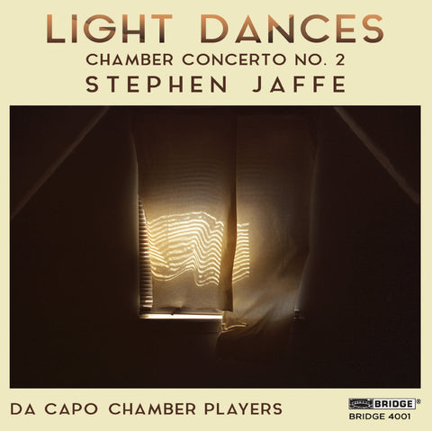 Stephen Jaffe: Light Dances <br> BRIDGE 4001 (digital only)