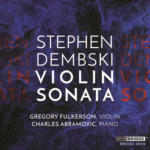 Stephen Dembski: Violin Sonata <br> Gregory Fulkerson, violin <br> BRIDGE 4009 (digital only)