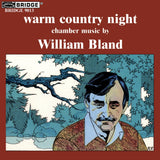 warm country night <br> Chamber music by William Bland <BR> BRIDGE 9013