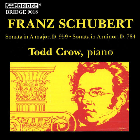 Music of Franz Schubert <br> Todd Crow, piano <BR> BRIDGE 9018
