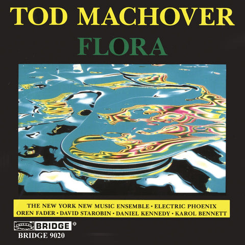 Tod Machover: Flora <BR> BRIDGE 9020